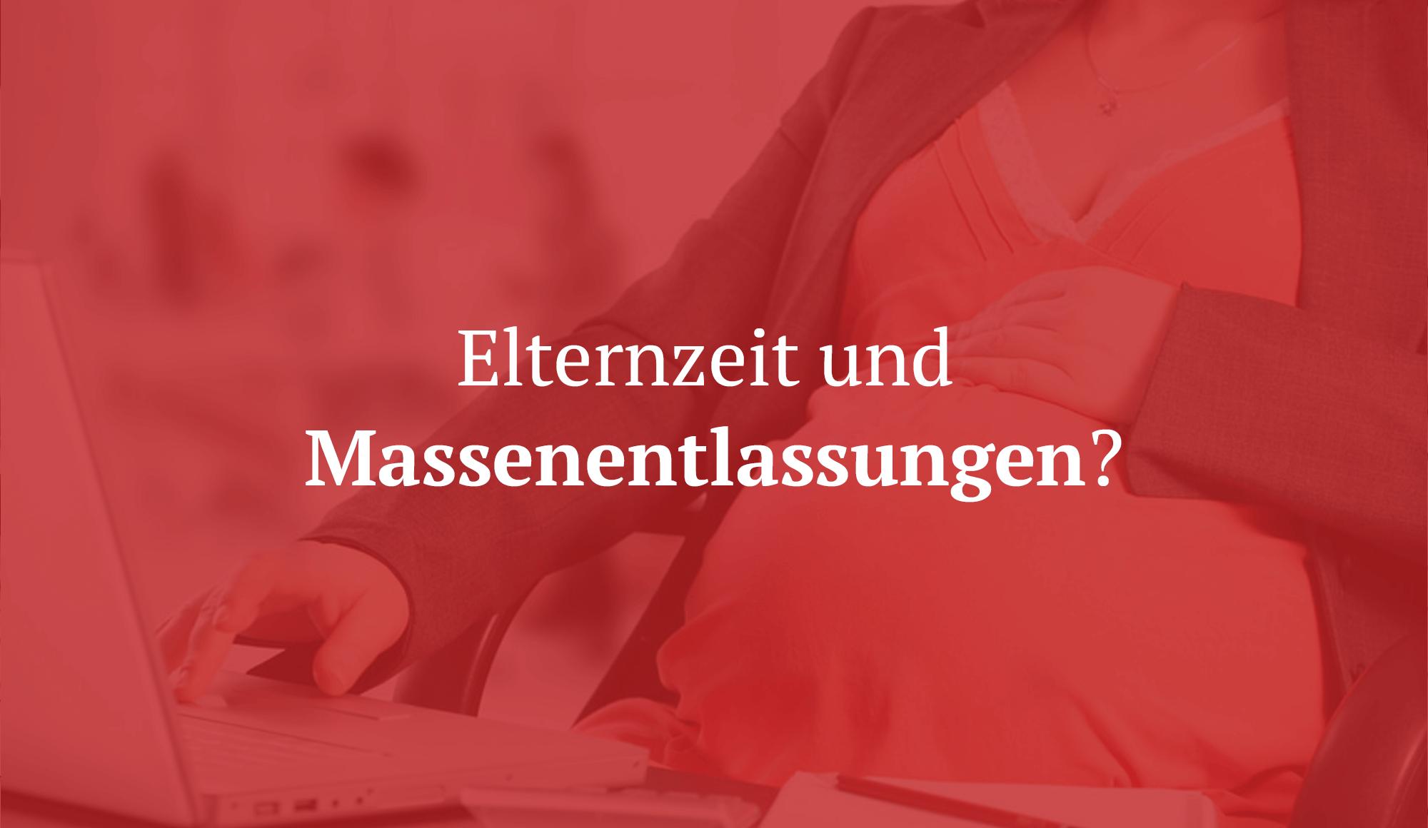BVerfG: Wer in Elternzeit ist, darf bei Massenentlassungen nicht benachteiligt werden.