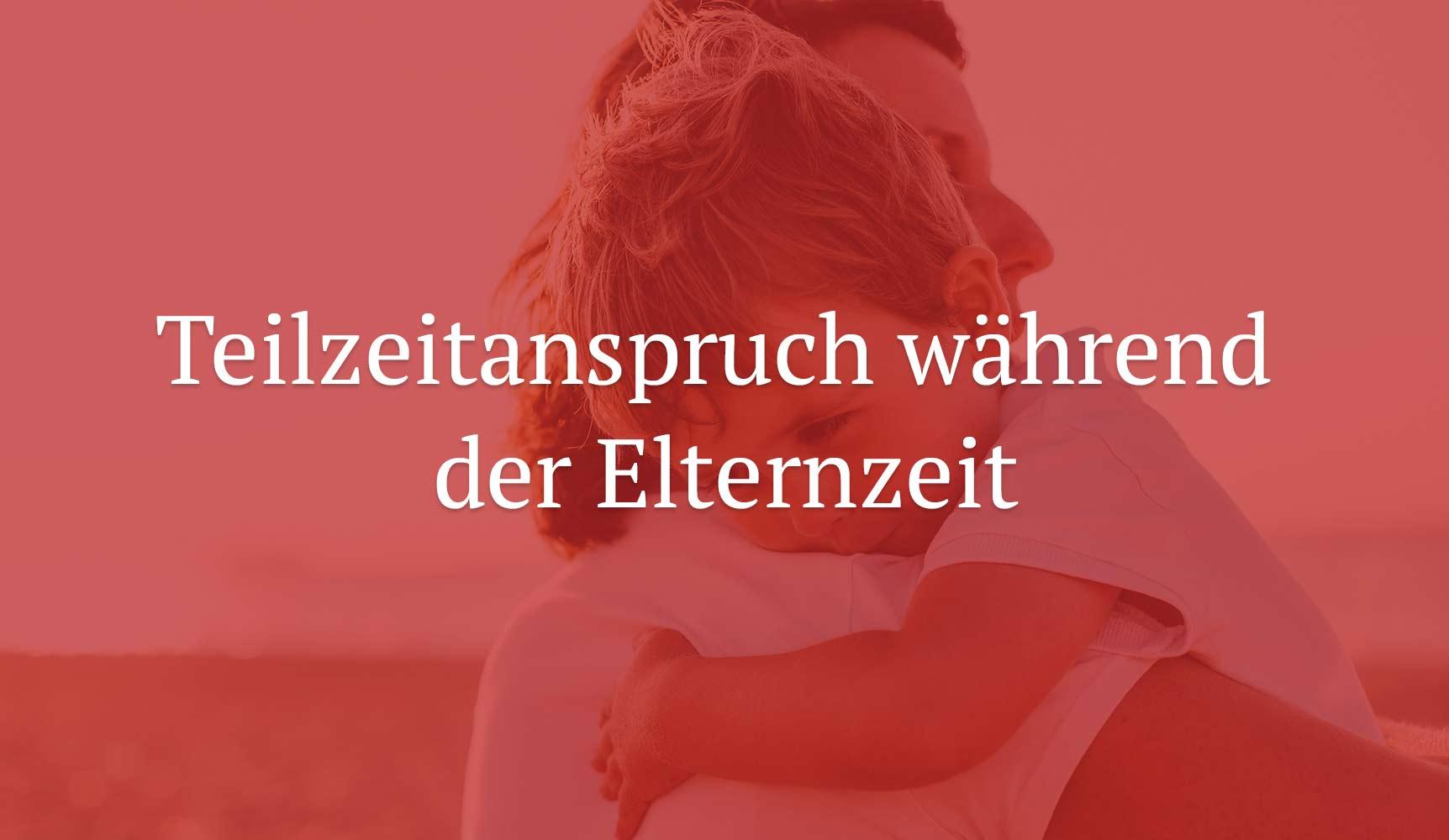 LAG Köln: Teilzeitanspruch während der Elternzeit mit einstweiliger Verfügung durchsetzbar.