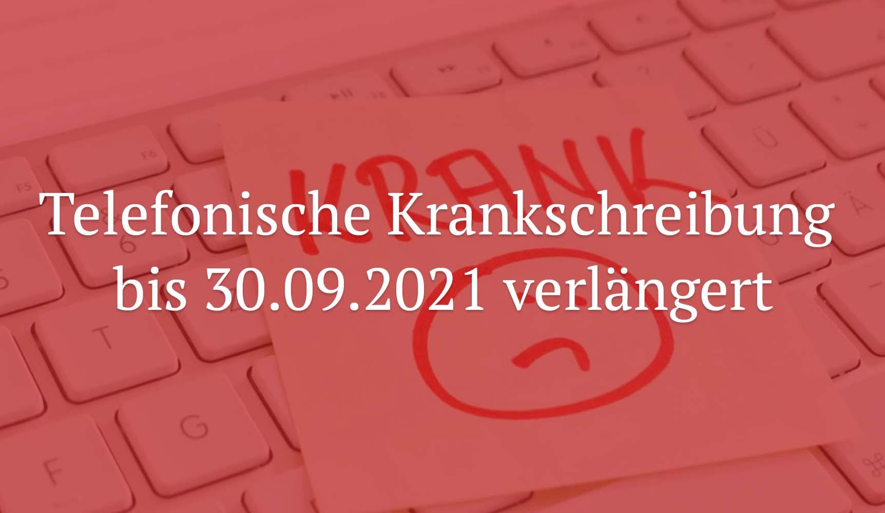 Telefonische Krankschreibung bis 30.09.2021 verlängert