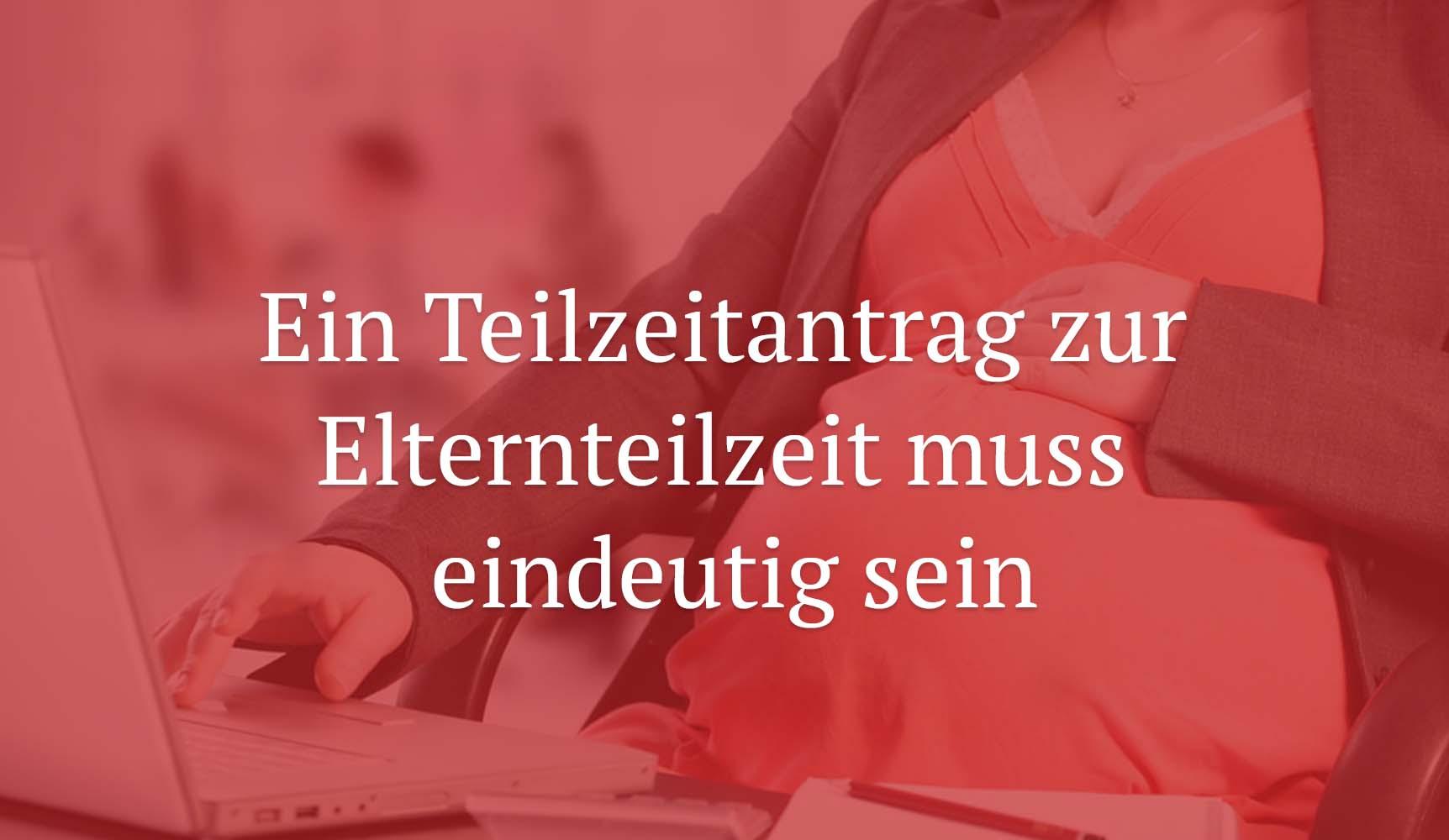 LAG Düsseldorf: Ein Teilzeitantrag zur Elternteilzeit muss eindeutig sein